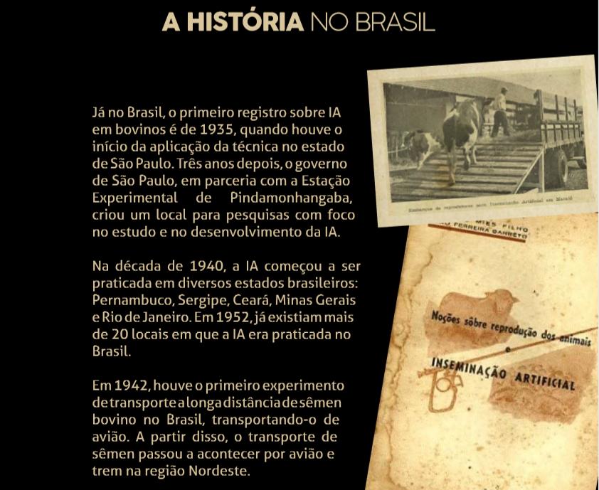 Em 1942, houve o primeiro experimento de transporte a longa distância de sêmen bovino no Brasil, transportando-o de avião. A partir disso, o transporte de sêmen passou a acontecer por avião e trem na região Nordeste.